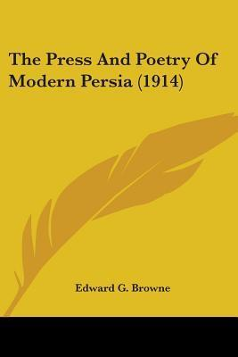 The Press and Poetry of Modern Persia (1914)  by  Edward Granville Browne