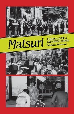 Matsuri: Fetivals of a Japanese Town  by  Michael Ashkenazi