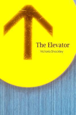 The Elevator  by  Victoria Shockley