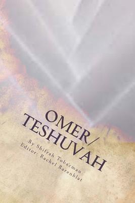 Omer/Teshuvah: Poetic Meditations for Counting the Omer or Turning Toward a New Year Shifrah Tobacman