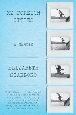 My Foreign Cities: A Memoir Elizabeth Scarboro