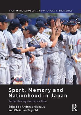 Sport, Memory and Nationhood in Japan - Niehaus  by  Andreas Niehaus