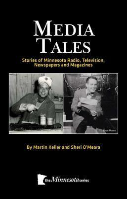 Media Tales: Stories of Minnesota Radio, Television, Newspapers and Magazines Sheri OMeara