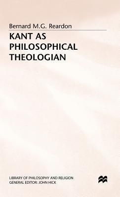 Kant As Philosophical Theologian  by  Bernard M.G. Reardon