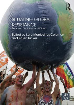 Situating Global Resistance - Coleman: Between Discipline and Dissent  by  Lara Montesinos Coleman