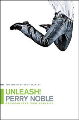 Unleash!: Breaking Free from Normalcy Perry Noble
