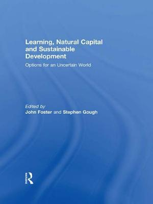 Learning Natural Capital & Sustain: Options for an Uncertain World John Foster