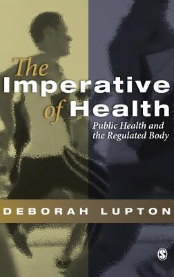 The Imperative Of Health: Public Health And The Regulated Body Deborah Lupton