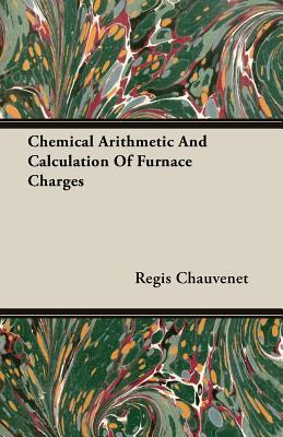 Chemical Arithmetic and Calculation of Furnace Charges Regis Chauvenet