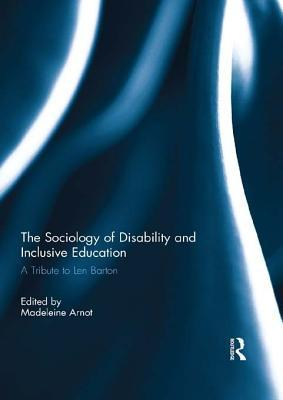 Sociology Disability Inclusive Education: A Tribute to Len Barton  by  Madeleine Arnot