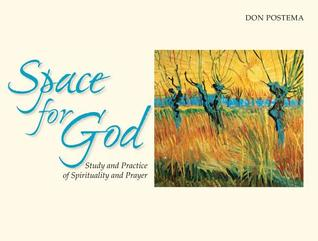 Space for God: Study and Practice of Spirituality and Prayer  by  Don Postema