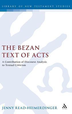 The Bezan Text of Acts: A Contribution of Discourse Analysis to Textual Criticism  by  Jenny Read-Heimerdinger