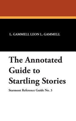 The Annotated Guide to Startling Stories (Starmont Reference Guide #3)  by  Leon L. Gammell