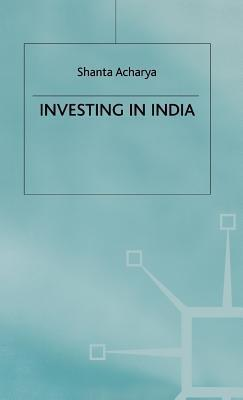Investing in India  by  Shanta Acharya