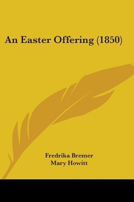 An Easter Offering (1850)  by  Fredrika Bremer