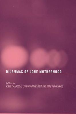 Dilemmas of Lone Motherhood  by  Randy Albelda