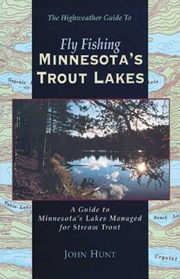 Fly Fishing Minnesotas Trout Lakes  by  John Hunt