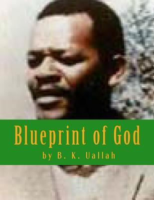 Blueprint of God  by  B.K. Uallah