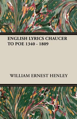 English Lyrics Chaucer to Poe 1340 - 1809  by  William Ernest Henley