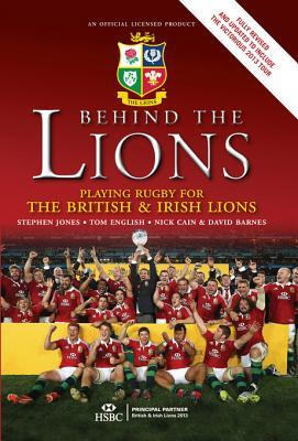 Behind the Lions: Playing Rugby for the British & Irish Lions Stephen  Jones