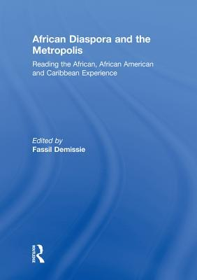 African Diaspora & Metropolis: Reading the African, African American and Caribbean Experience  by  Fassil Demissie