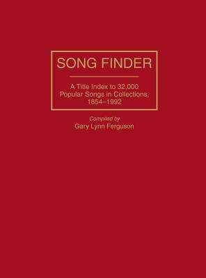 Song Finder: A Title Index to 32,000 Popular Songs in Collections, 1854-1992  by  Gary Lynn Ferguson