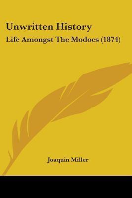 Unwritten History: Life Amongst the Modocs (1874) Joaquin Miller