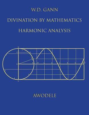 W.D. Gann: Divination By Mathematics: Harmonic Analysis Awodele