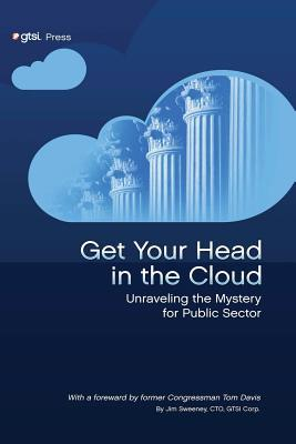 Get Your Head in the Cloud: Unlocking the Mystery for Public Sector  by  Jim Sweeney