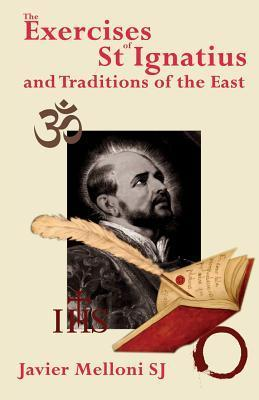 The Exercises of St Ignatius of Loyola and the Traditions of the East  by  Javier Melloni