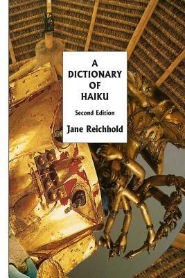 A Dictionary of Haiku: Second Edition  by  Jane Reichhold