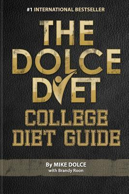 The Dolce Diet: College Diet Guide  by  Mike Dolce