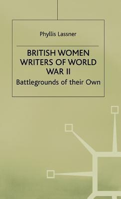 British Women Writers Of World War Ii: Battlegrounds Of Their Own  by  Lassner