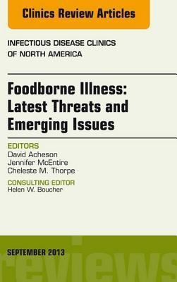 Foodborne Illness: Latest Threats and Emerging Issues, an Issue of Infectious Disease Clinics, David Acheson