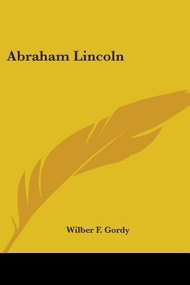 Abraham Lincoln  by  Wilber F. Gordy