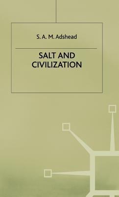 Salt And Civilization  by  Samuel Adrian M. Adshead