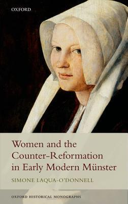 Women and the Counter-Reformation in Early Modern Munster  by  Simone Laqua-ODonnell