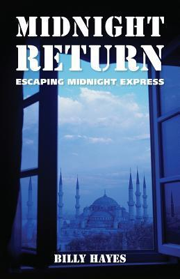 Midnight Return: Escaping Midnight Express Billy Hayes