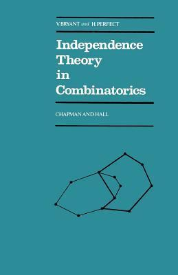 Independence Theory in Combinatorics Victor Bryant