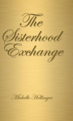 The Sisterhood Exchange  by  Michelle Hollinger