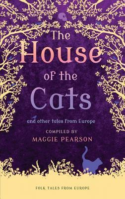 The House of the Cats: And Other Tales from Europe Maggie Pearson