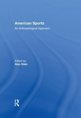 American Sports: An Anthropological Approach  by  Alan Klein