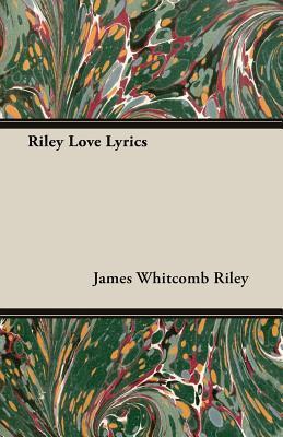 Riley Love Lyrics  by  James Whitcomb Riley