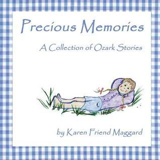 Precious Memories: A Collection of Ozark Stories  by  Karen Friend Maggard