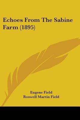 Echoes from the Sabine Farm (1895) Eugene Field