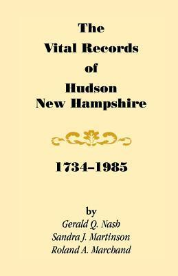 The Vital Records of Hudson, New Hampshire, 1734-1985  by  Gerald Q. Nash