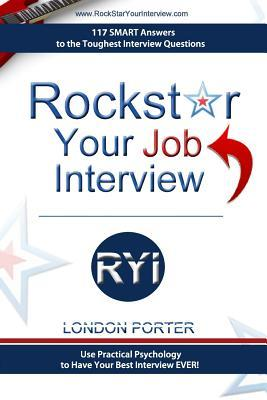 Rockstar Your Job Interview: Answers to the Toughest Interview Questions Ever London Porter