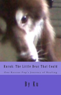 Kuruk: The Little Bear That Could: One Rescue Pups Journey of Healing Ku
