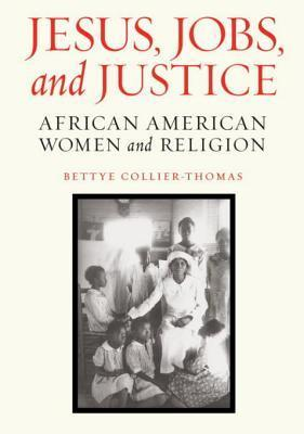 Jesus, Jobs, and Justice: African American Women and Religion  by  Bettye Collier-Thomas