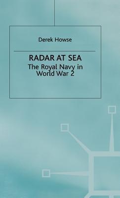 Radar At Sea: The Royal Navy In World War 2 Derek Howse